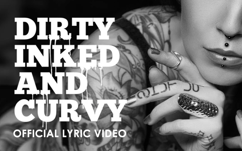 "Official Lyric Video ""Dirty, Inked & Curvy"" finally online!"